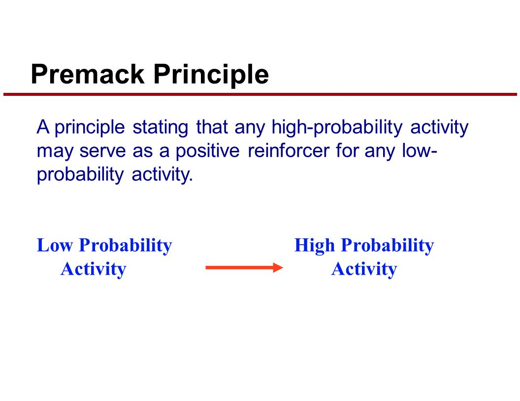A principle stating that any high-probability activity may serve as a positive reinforcer for any low- probability activity.
