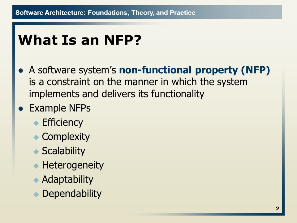Software Architecture: Foundations, Theory, and Practice What Is an NFP.