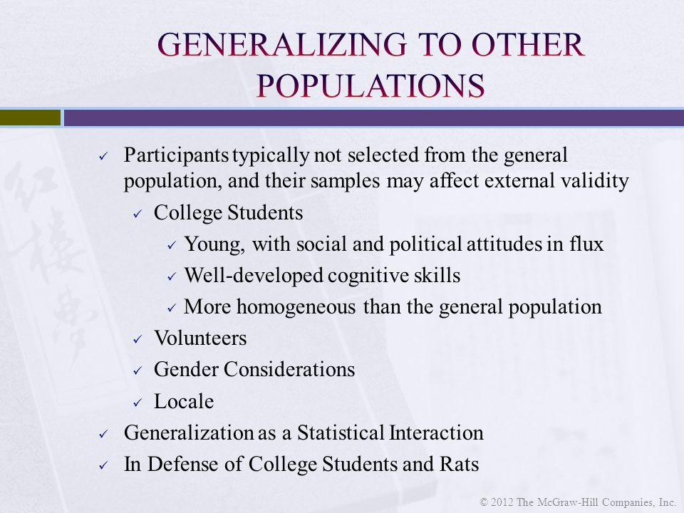 Participants typically not selected from the general population, and their samples may affect external validity College Students Young, with social an