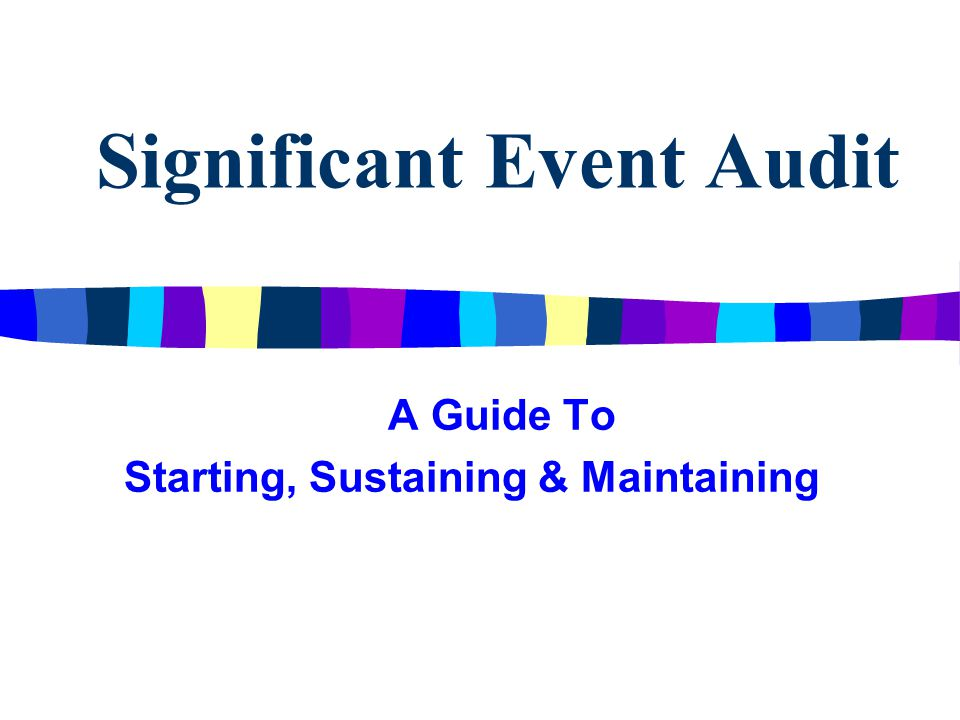 Significant Event Audit A Guide To Starting, Sustaining & Maintaining