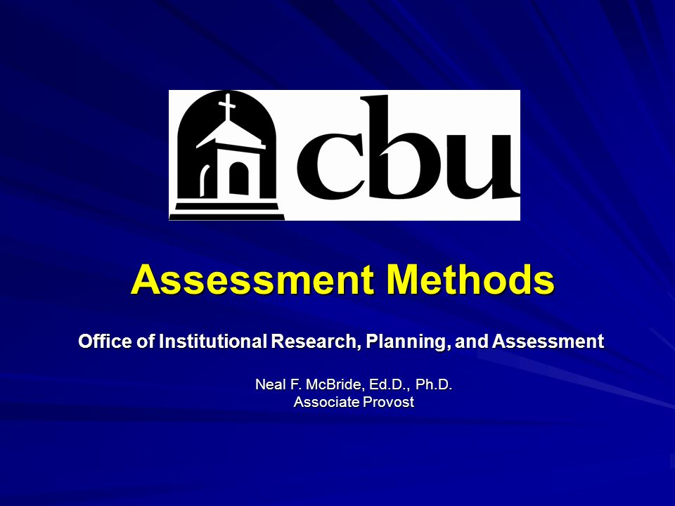 Assessment Methods Office of Institutional Research, Planning, and Assessment Neal F.