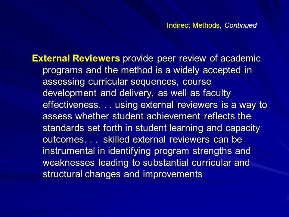 External Reviewers provide peer review of academic programs and the method is a widely accepted in assessing curricular sequences, course development and delivery, as well as faculty effectiveness...