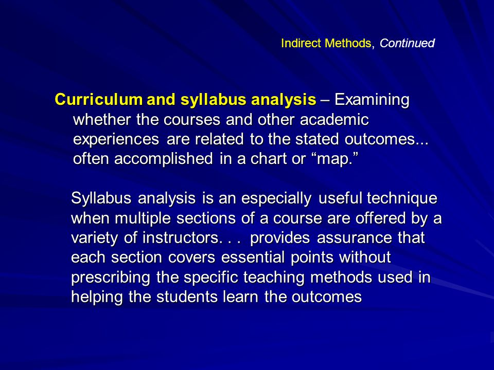 Curriculum and syllabus analysis – Examining whether the courses and other academic experiences are related to the stated outcomes...