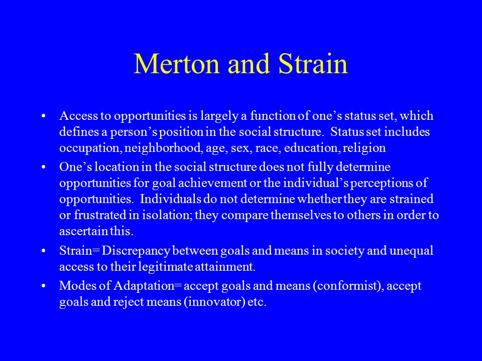 Merton and Strain Access to opportunities is largely a function of one's status set, which defines a person's position in the social structure. Status
