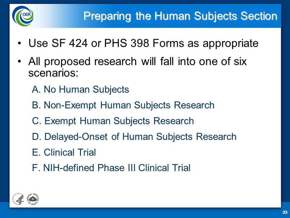 23 Preparing the Human Subjects Section Preparing the Human Subjects Section Use SF 424 or PHS 398 Forms as appropriate All proposed research will fall into one of six scenarios: A.