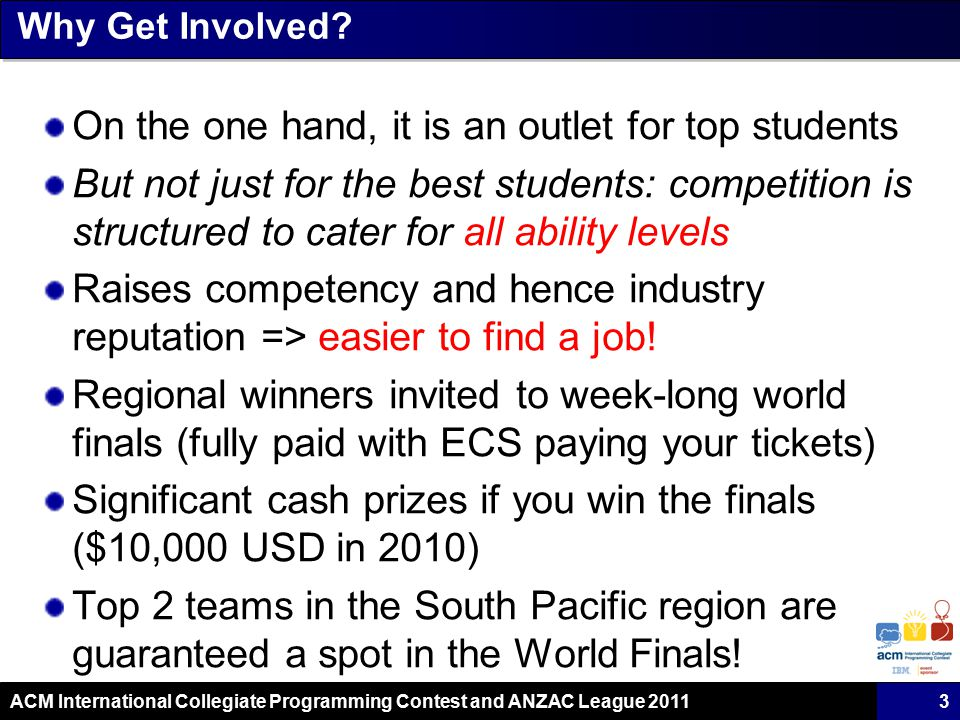 ACM International Collegiate Programming Contest and ANZAC League 2011 Why Get Involved.