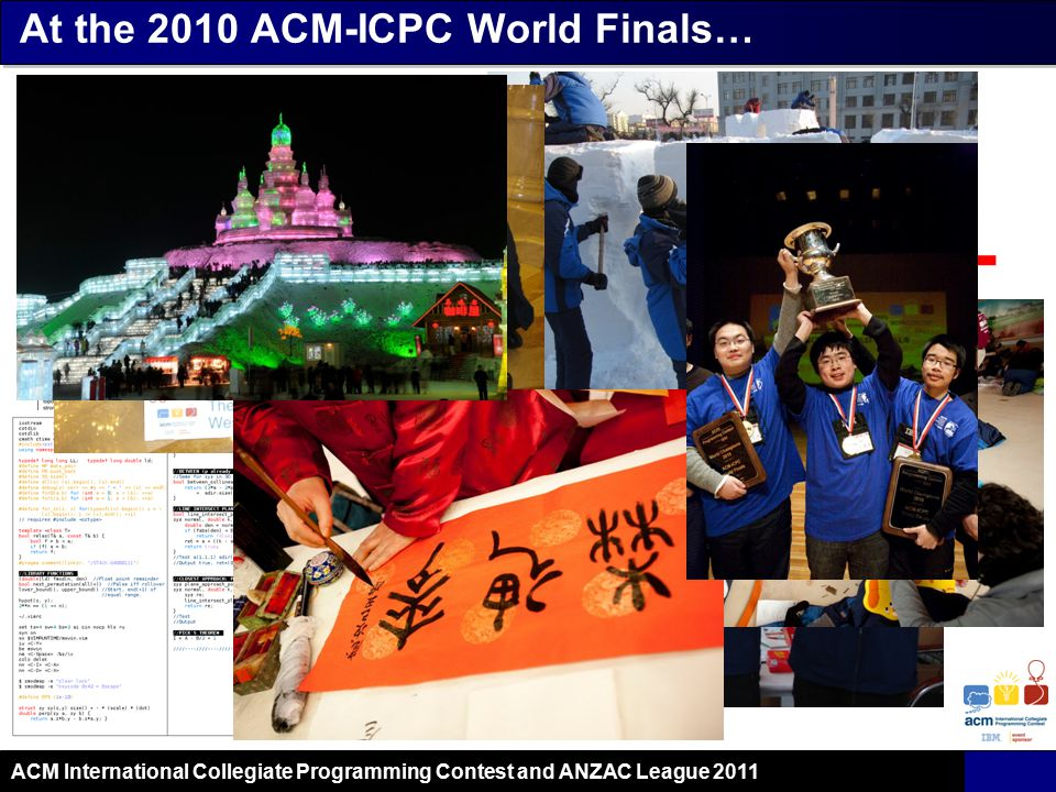 ACM International Collegiate Programming Contest and ANZAC League 2011 At the 2010 ACM-ICPC World Finals…