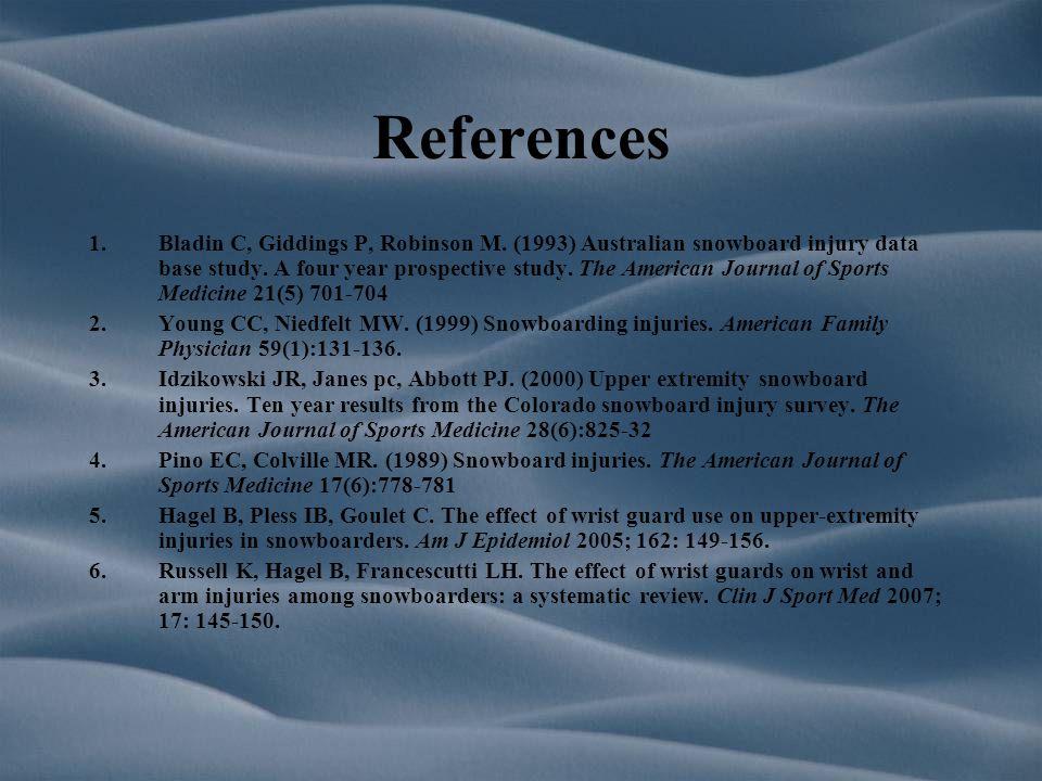 References 1.Bladin C, Giddings P, Robinson M.(1993) Australian snowboard injury data base study.