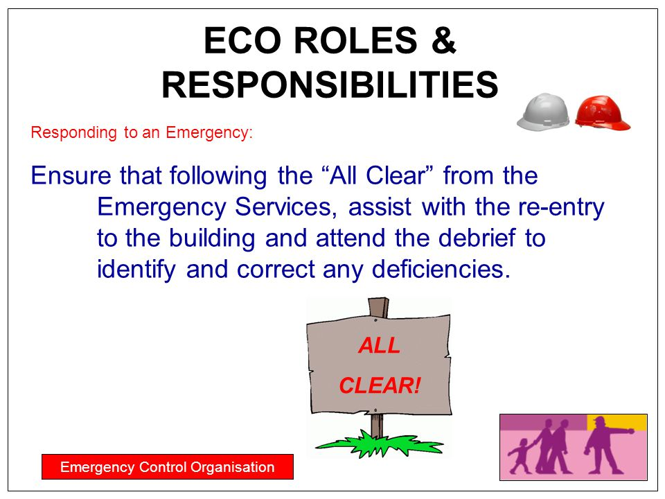 """Emergency Control Organisation ECO ROLES & RESPONSIBILITIES Responding to an Emergency: Ensure that following the """"All Clear"""" from the Emergency Servi"""