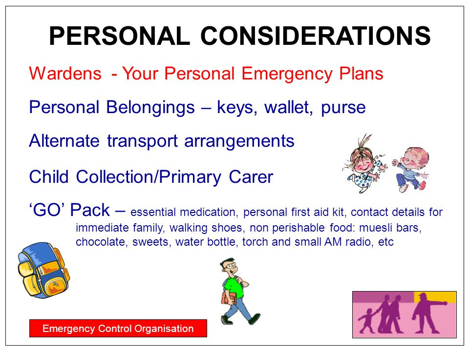 Emergency Control Organisation PERSONAL CONSIDERATIONS Wardens - Your Personal Emergency Plans Personal Belongings – keys, wallet, purse Alternate tra
