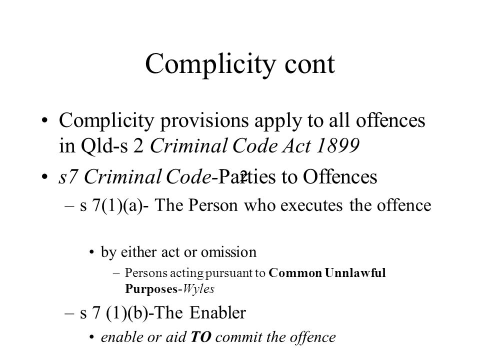 13 Complicity cont Dual tests of White v Ridley Acts of withdrawal must be capable of being effective PLUS accompanied by such reasonable action as can take to undo previous participation- Thomas J applying Gibbs CJ necessary to actually cancel previous participation such that if offence committed is by intervention of new cause-Stephen and Aickin JJ-Derrington J