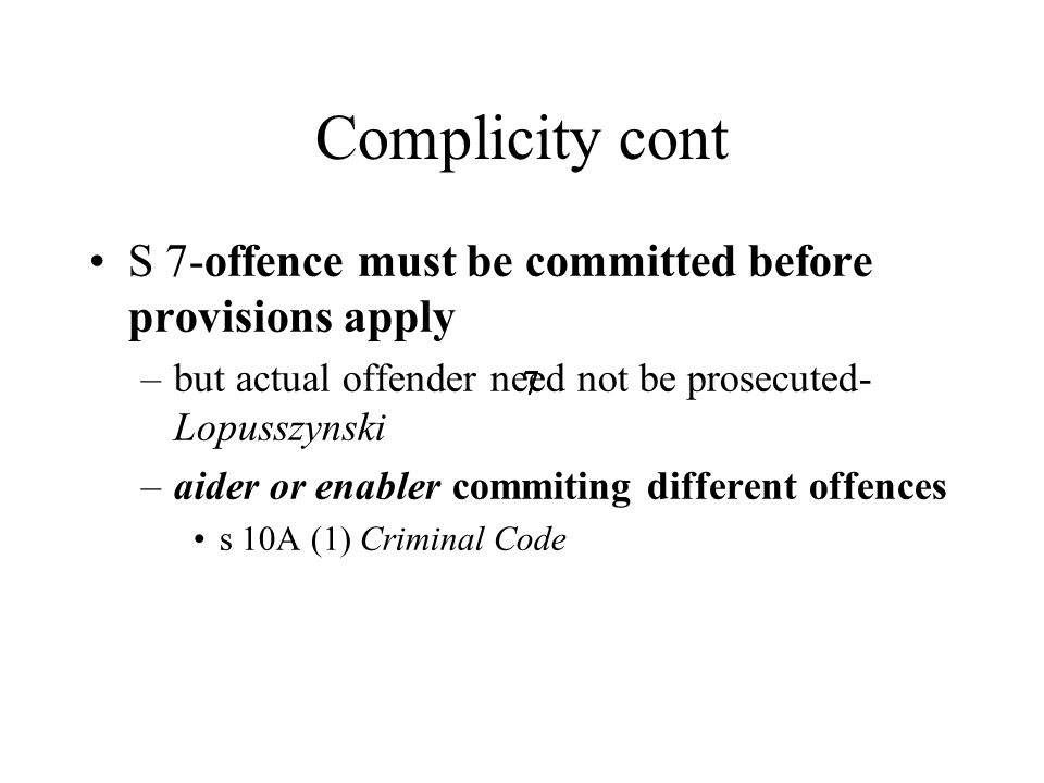 8888 Complicity cont Knowledge required by aider and enabler under ss (b) and (c) –ss (b) for the purpose of enabling.. -must know the what offence IS OR MIGHT be committed-Jervis –knowingly aid: Beck –ss © aids .