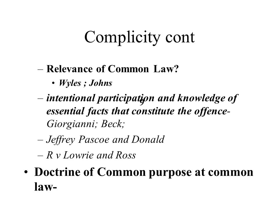 9999 Complicity cont –Relevance of Common Law.