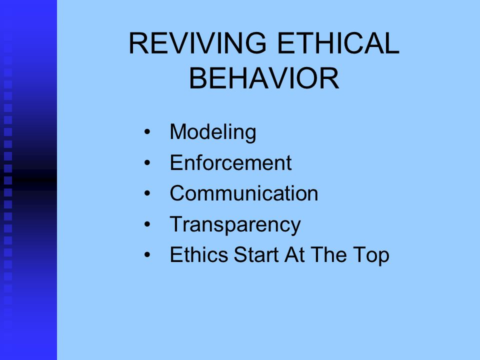 REVIVING ETHICAL BEHAVIOR Modeling Enforcement Communication Transparency Ethics Start At The Top