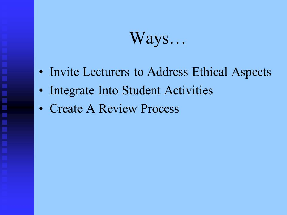 Ways… Invite Lecturers to Address Ethical Aspects Integrate Into Student Activities Create A Review Process