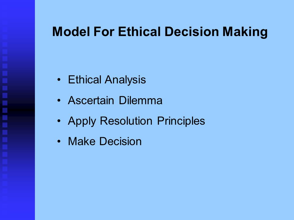 Model For Ethical Decision Making Ethical Analysis Ascertain Dilemma Apply Resolution Principles Make Decision
