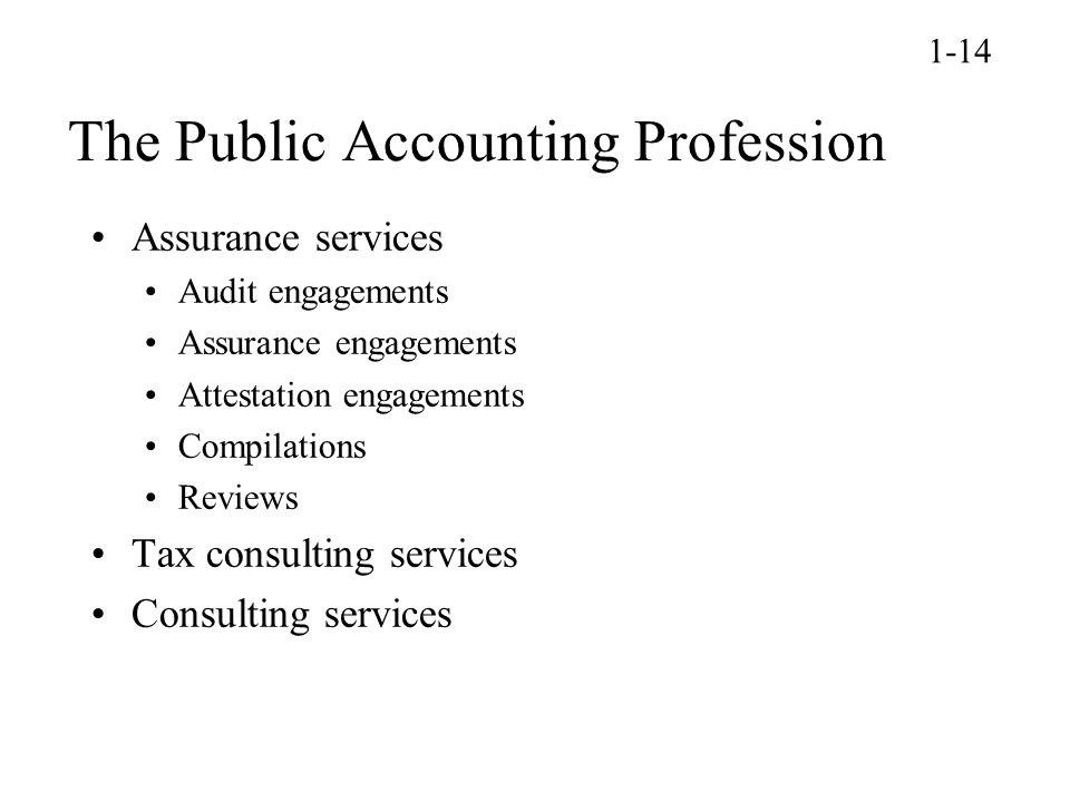 The Public Accounting Profession Assurance services Audit engagements Assurance engagements Attestation engagements Compilations Reviews Tax consulting services Consulting services 1-14