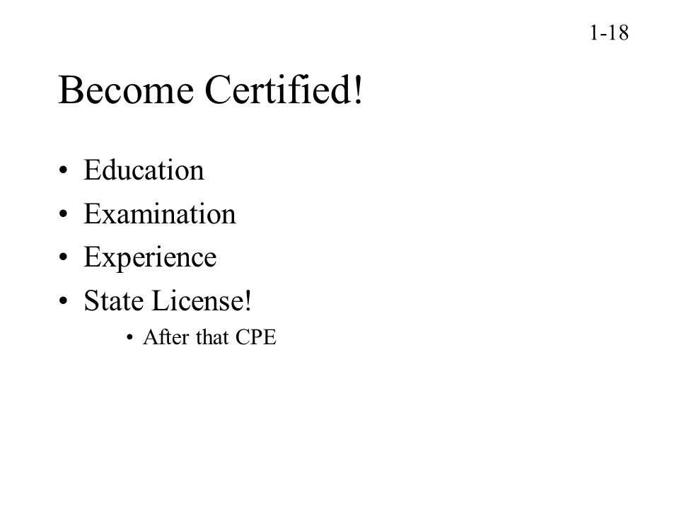 Become Certified! Education Examination Experience State License! After that CPE 1-18