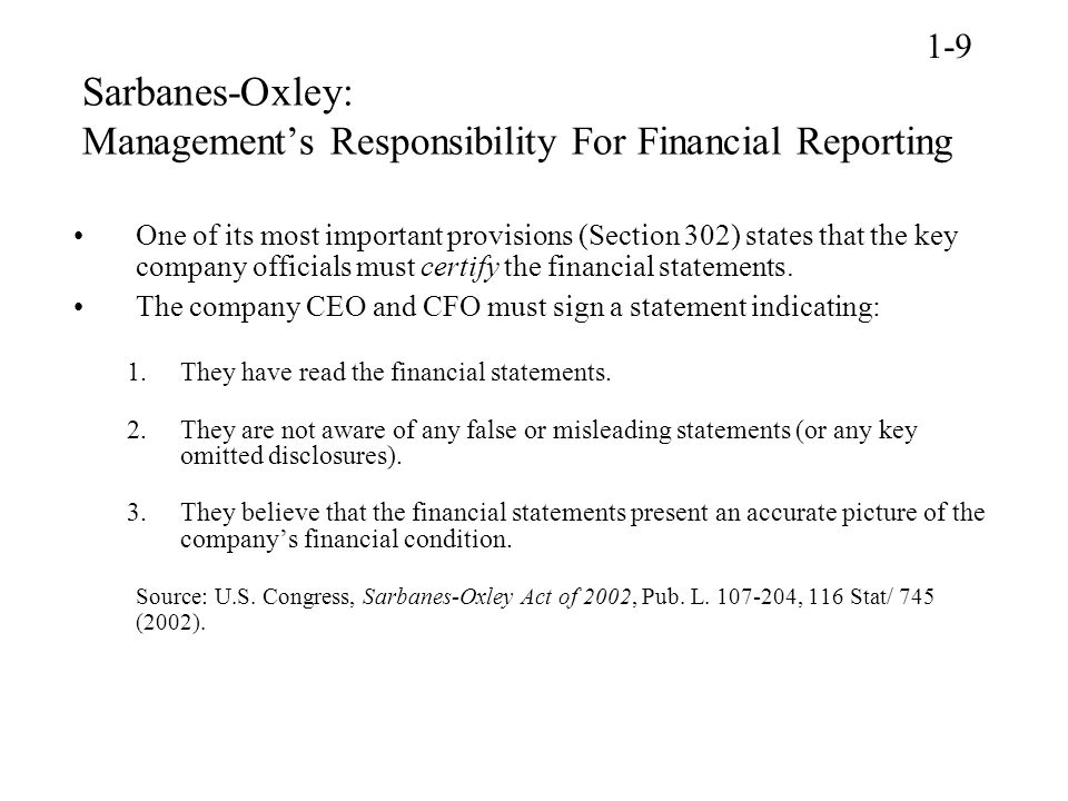 Sarbanes-Oxley: Management's Responsibility For Financial Reporting One of its most important provisions (Section 302) states that the key company officials must certify the financial statements.