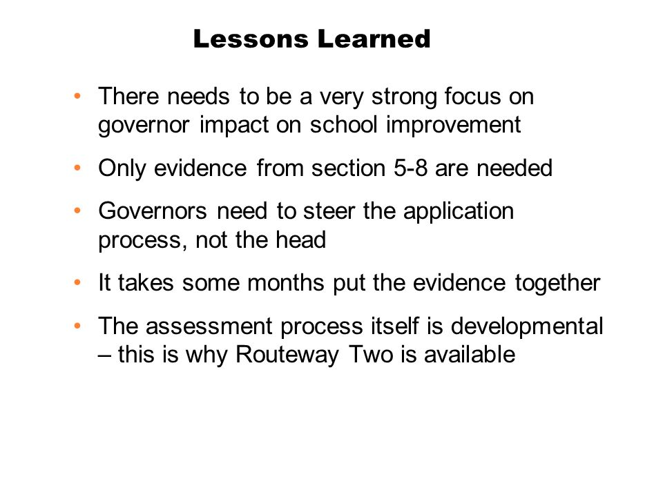Lessons Learned There needs to be a very strong focus on governor impact on school improvement Only evidence from section 5-8 are needed Governors nee