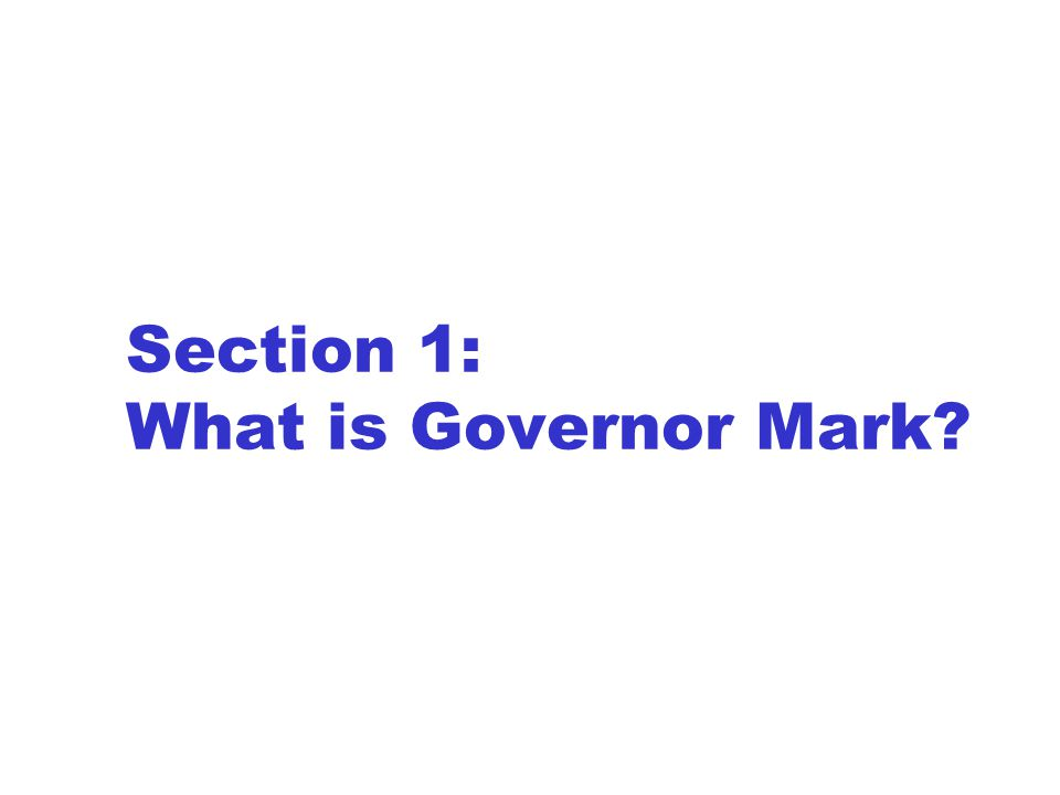 Section 1: What is Governor Mark