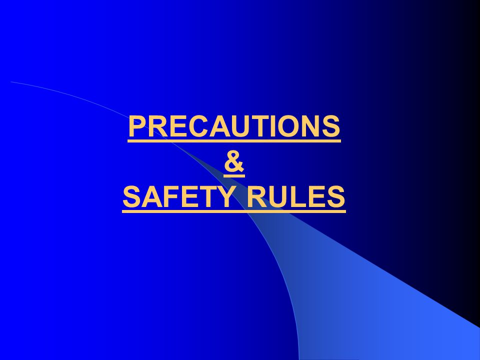 PRECAUTIONS & SAFETY RULES
