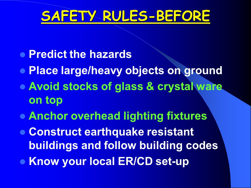 SAFETY RULES-BEFORE Predict the hazards Place large/heavy objects on ground Avoid stocks of glass & crystal ware on top Anchor overhead lighting fixtu