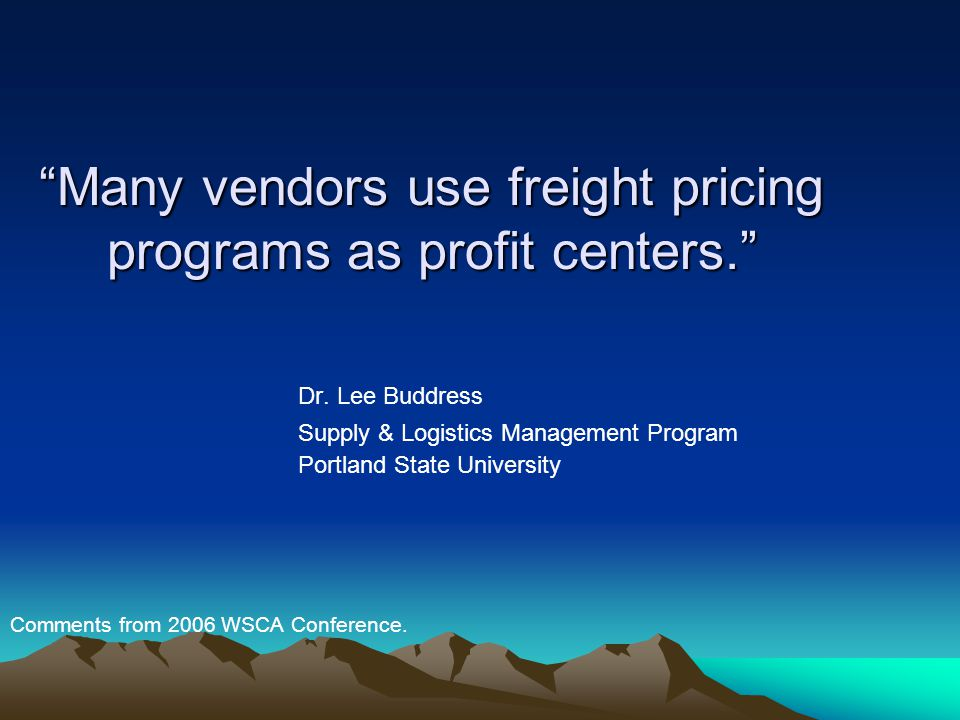 Many vendors use freight pricing programs as profit centers. Dr.