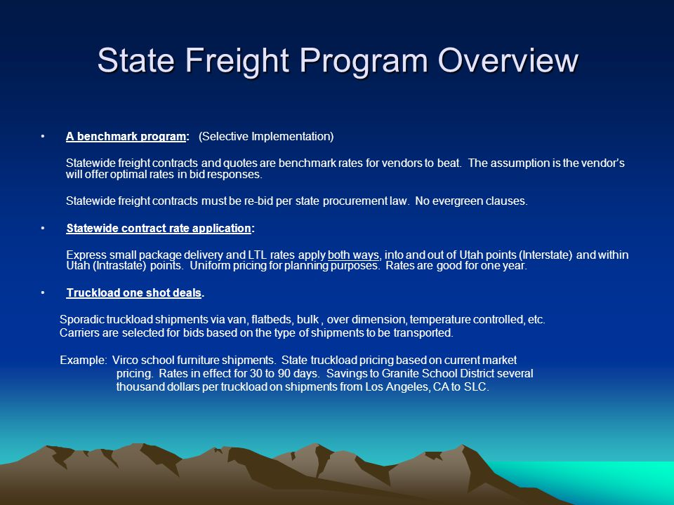 State Freight Program Overview A benchmark program: (Selective Implementation) Statewide freight contracts and quotes are benchmark rates for vendors to beat.