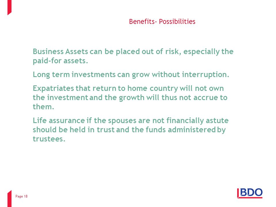 Page 18 Benefits- Possibilities Business Assets can be placed out of risk, especially the paid-for assets.