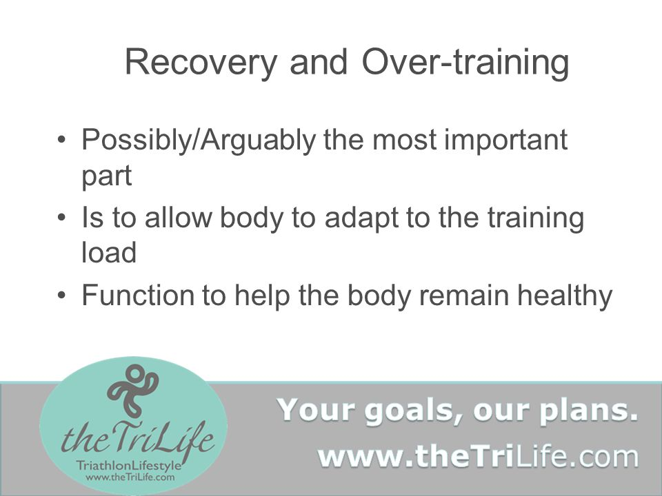 Recovery and Over-training Possibly/Arguably the most important part Is to allow body to adapt to the training load Function to help the body remain healthy