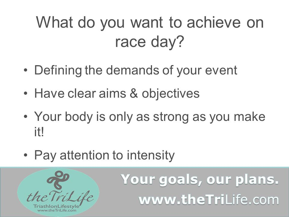 What do you want to achieve on race day.