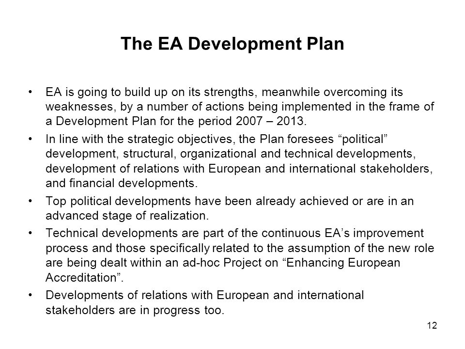12 The EA Development Plan EA is going to build up on its strengths, meanwhile overcoming its weaknesses, by a number of actions being implemented in the frame of a Development Plan for the period 2007 – 2013.