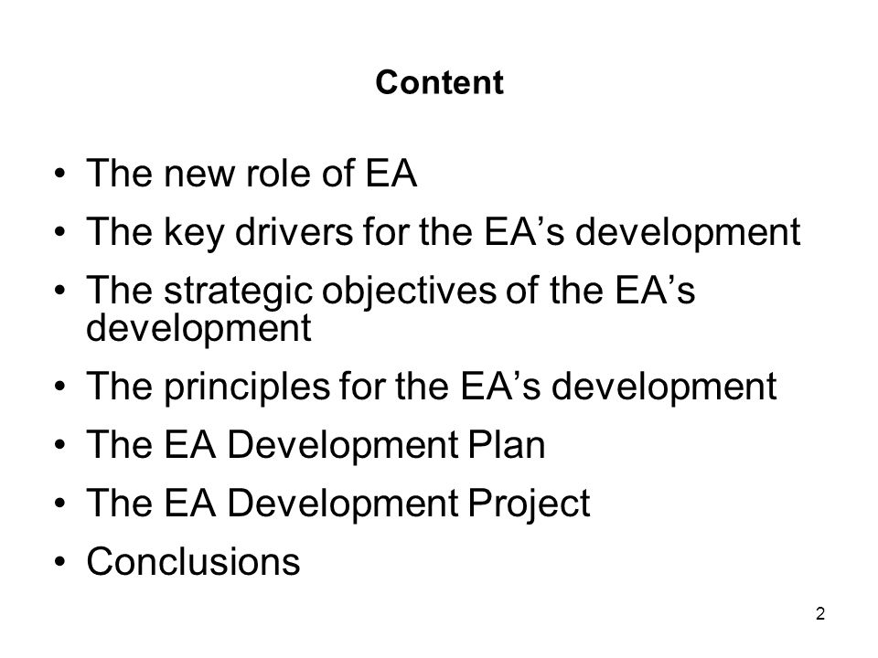 2 Content The new role of EA The key drivers for the EA's development The strategic objectives of the EA's development The principles for the EA's development The EA Development Plan The EA Development Project Conclusions