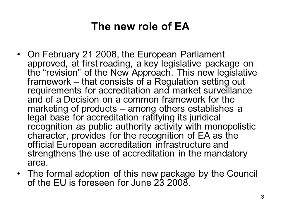 4 The new role of EA The issuance of this legislation will be followed by the establishment of Guidelines defining the cooperation between EA and EC, EFTA and competent National Authorities and ruling the implementation of the new role, and by the stipulation of a Partnership Agreement between EA, EC and EFTA that will place EA in the same position of other organizations of major European interest, such as the European Standardization Bodies, the JRC and similar.