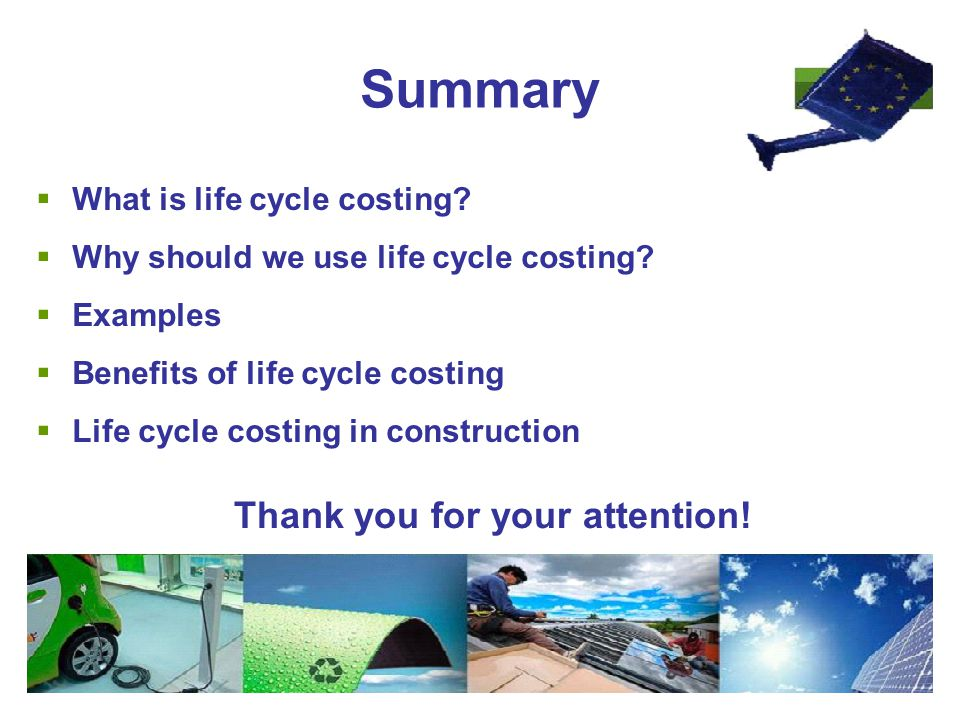 Summary  What is life cycle costing.  Why should we use life cycle costing.