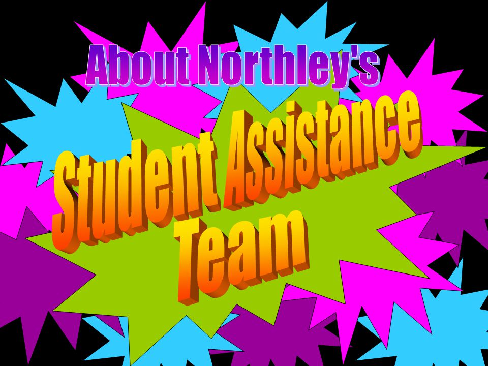 The Northley Student Assistance Team is a group of administrators, teachers, counselors, healthcare and community mental health professionals who aim to identify students whose family problems, mental health concerns, alcohol and drug issues cause them to perform or behave poorly at school.