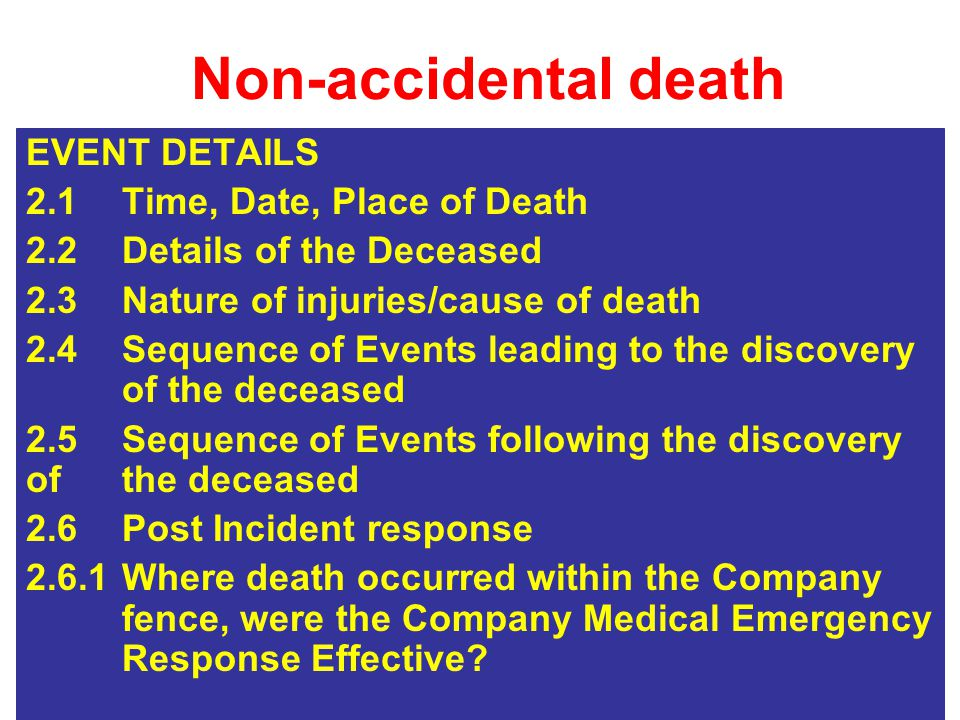 Non-accidental death INVESTIGATION DETAILS 3.1Investigation Team (including medical officer or occupation health adviser) 3.2Persons Interviewed 3.3Examination of relevant site / living conditions (vehicles, equipment, accommodation, etc.) 3.4Examination of the work hazards 3.4.1Are there any work related exposures e.g.