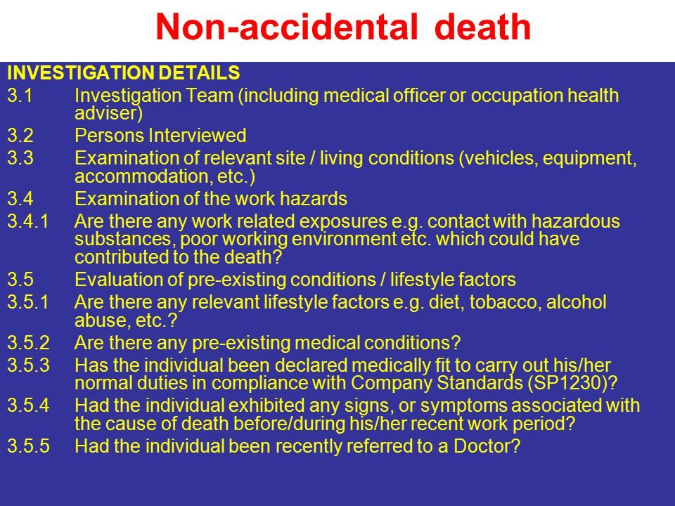 Non-accidental death HEALTH MANAGEMENT ASPECTS 4.1 Organisation, roles and responsibilities 4.1.1PDO & Contractor 4.1.2What is known of the health management within the direct working environment of the deceased (health risk assessments, exposure monitoring, health controls and performance indicators.) 4.2Health requirements for contract 4.3HSE Plans (PDO & Contractor) (focus only on issues which are relevant to the cause of death) 4.4Monitoring and Implementation of HSE Plans 4.4.1PDO monitoring if PDO is fulfilling responsibilities and obligations 4.4.2PDO monitoring if Contractor is fulfilling responsibilities and obligations 4.4.3Contractor monitoring if it is fulfilling responsibilities and obligations (above sections include monitoring, auditing, inspections, reviews etc.)`