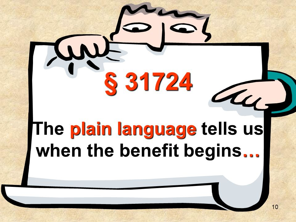 10 § 31724 The plain language tells us when the benefit begins…