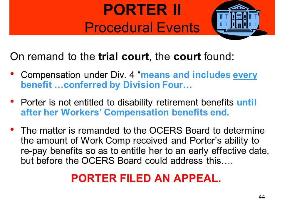 44 PORTER II Procedural Events On remand to the trial court, the court found: Compensation under Div.