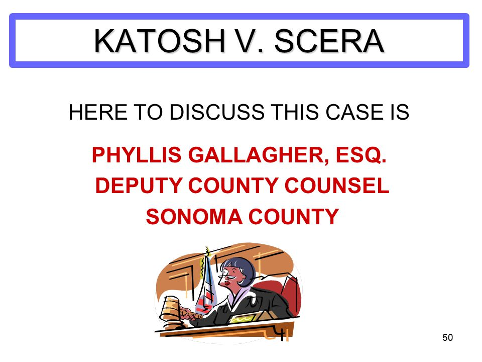 50 KATOSH V. SCERA HERE TO DISCUSS THIS CASE IS PHYLLIS GALLAGHER, ESQ.