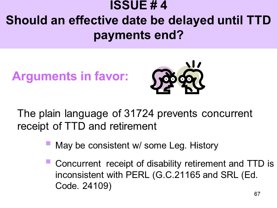 67 ISSUE # 4 Should an effective date be delayed until TTD payments end.