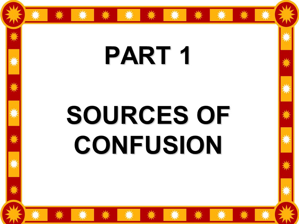 7 PART 1 SOURCES OF CONFUSION