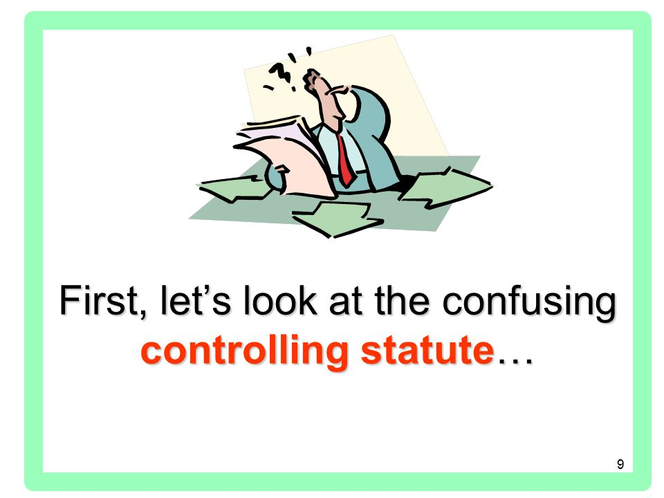 9 First, let's look at the confusing controlling statute…