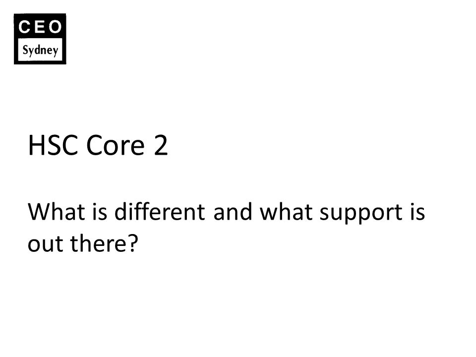 HSC Core 2 What is different and what support is out there