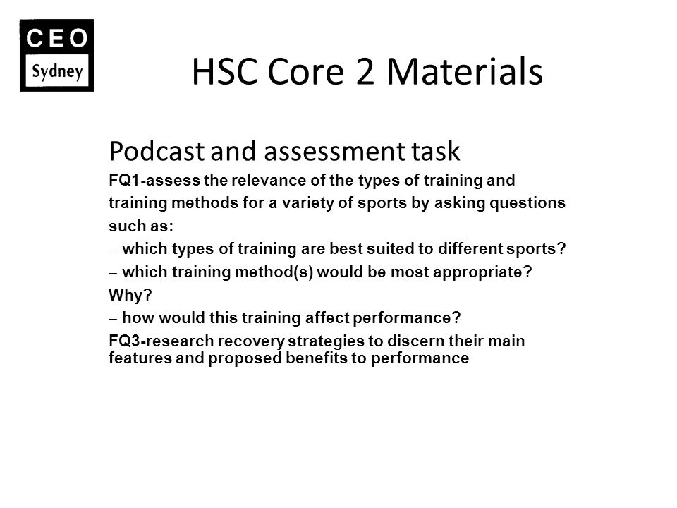 HSC Core 2 Materials Podcast and assessment task FQ1-assess the relevance of the types of training and training methods for a variety of sports by asking questions such as:  which types of training are best suited to different sports.