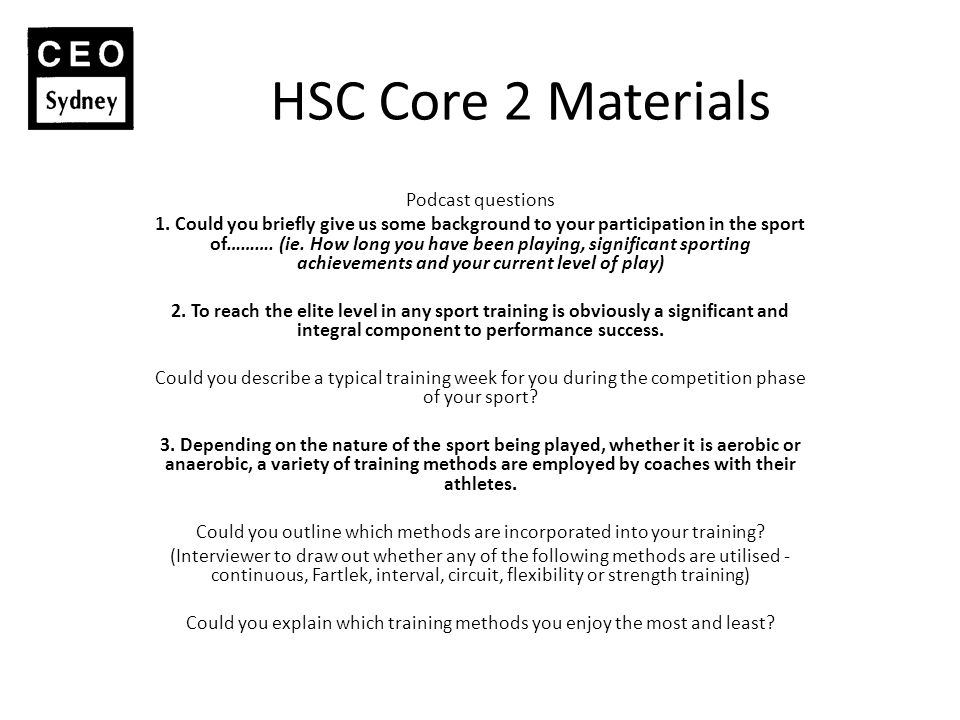 HSC Core 2 Materials Podcast questions 1. Could you briefly give us some background to your participation in the sport of………. (ie. How long you have b