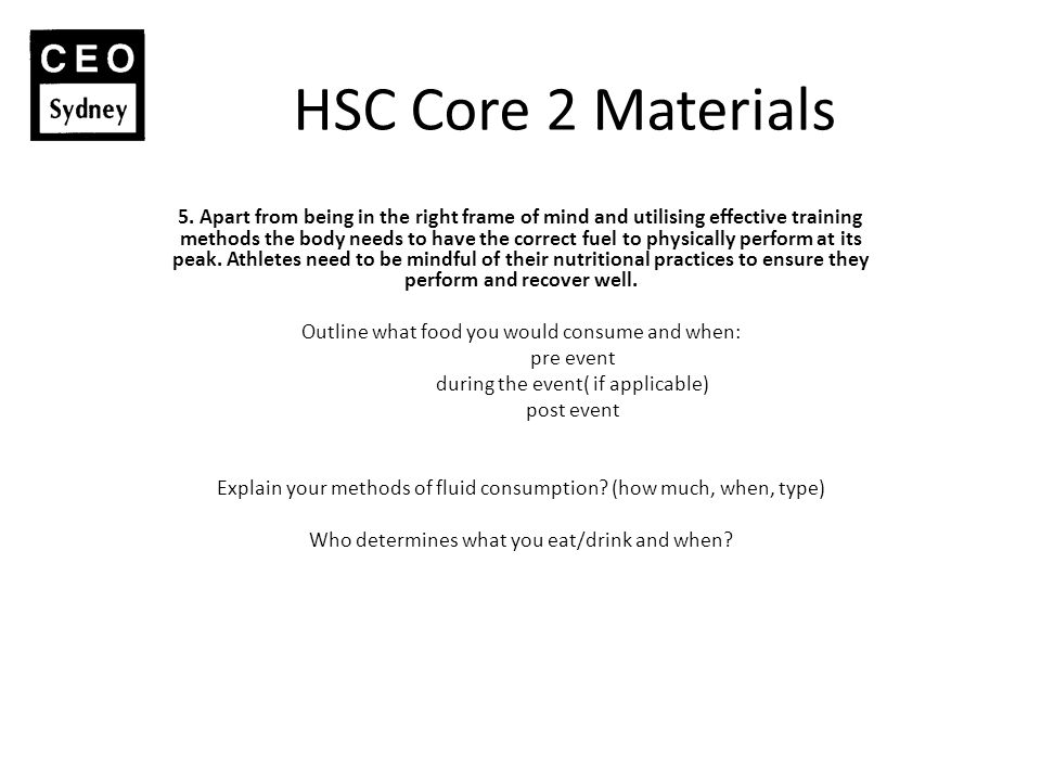 HSC Core 2 Materials 5. Apart from being in the right frame of mind and utilising effective training methods the body needs to have the correct fuel t