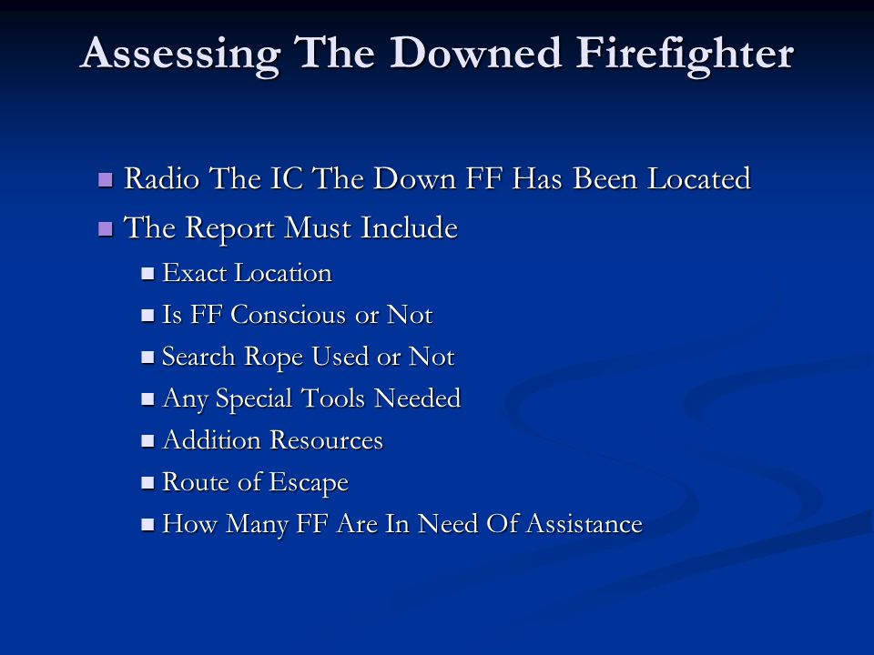 Assessing The Downed Firefighter Radio The IC The Down FF Has Been Located Radio The IC The Down FF Has Been Located The Report Must Include The Repor